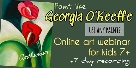 Georgia O'Keeffe - Anthurium - Online Art Webinar for Kids 7+ tickets