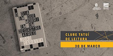 CLUBE TATUÍ DE LEITURA | O dia em que morri em um desastre aéreo ingressos