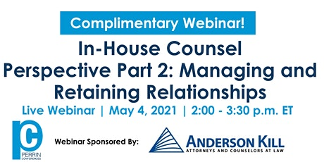 In House Counsel Perspective Part 2: Managing and Retaining Relationships tickets