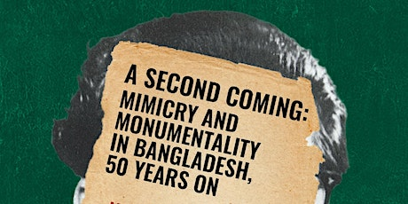 A Second Coming: Mimicry and Monumentality in Bangladesh, 50 Years On tickets