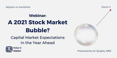 A Stock Market Bubble? Why not? Capital Market Expectations 2021 tickets