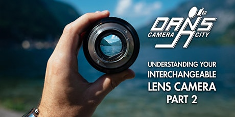 Understanding Your Interchangeable Lens Camera: Part 2 tickets