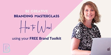 BE CREATIVE BRANDING MASTERCLASS - How to Wow! Using your Brand Toolkit tickets