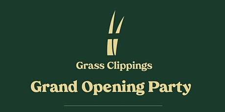 Grass Clippings Grand Opening Party tickets