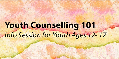 Youth Counselling 101; Information Session for Youth Ages 12 - 17 tickets
