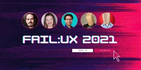 Fail:UX 2021 - 5 Glorious UX Failure Stories and Lessons Learned tickets