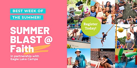 Summer Blast @ Faith in partnership with Eagle Lake Camps tickets