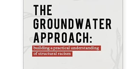 The Groundwater Approach: A Practical Understanding of Structural Racism tickets