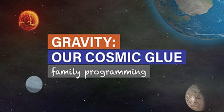 Gravity: Our Cosmic Glue – Daytime Family Programming tickets