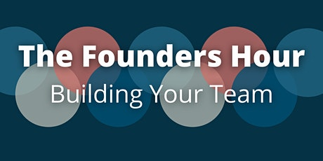 The Founders Hour: Building Your Team tickets