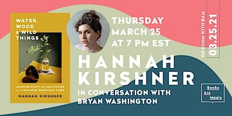 Hannah Kirshner: Water, Wood & Wild Things w/ Bryan Washington tickets