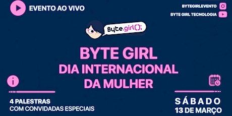 Byte Girl | Dia Internacional da Mulher entradas