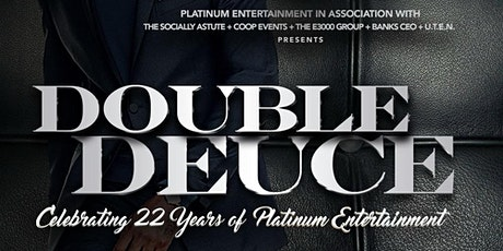 DOUBLE-DEUCE {Platinum Entertainment's 22 Year Anniversary Event} tickets