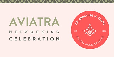 Aviatra Accelerators 10th Anniversary Networking Celebration