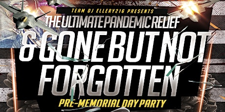 THE ULTIMATE PANDEMIC RELIEF GONE BUT NOT FORGOTTEN MEMORIAL DAY PRE PARTY tickets