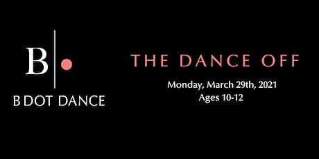 B DOT DANCE - The Dance Off  Ages 10-12 tickets