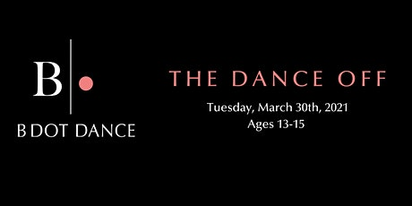 B DOT DANCE - The Dance Off  Ages 13-15 tickets