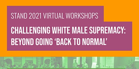 Challenging White Male Supremacy: Beyond Going 'Back to Normal' tickets