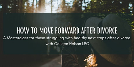 How to move FORWARD after a divorce - With Colleen Nelson LPC tickets