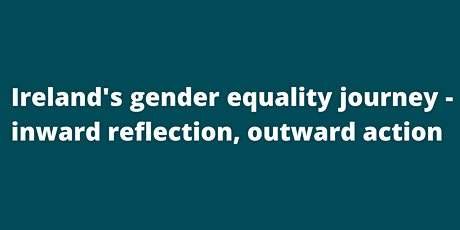 'Ireland's gender equality journey - inward reflection, outward action? tickets