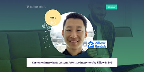 Webinar: Customer Interviews: Lessons After 300 Interviews by Zillow Sr PM tickets