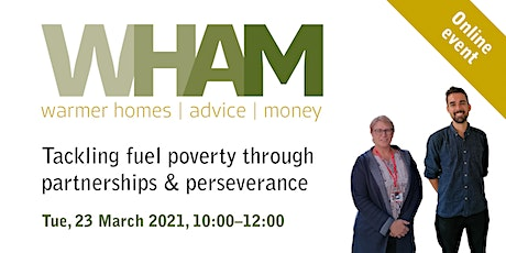 WHAM  Tackling fuel poverty through partnerships and perserverance tickets