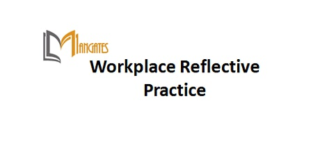 Workplace Reflective Practice 1 Day Training in Wellington tickets