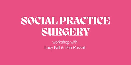 Social Practice Surgery with Lady Kitt and Dan Russell tickets