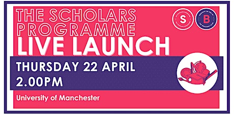 Scholars Programme Launch, 22 April 2.00pm, University of Manchester tickets