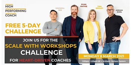 FREE 5-Day Scale With Workshops Challenge For Heart-Driven Coaches tickets
