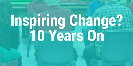 Inspiring Change? 10 Years On  - The First Conversation tickets