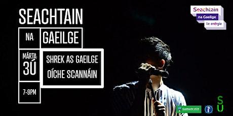 SEACHTAIN NA GAEILGE - OÍCHE SCANNÁIN - SHREK AS GAEILGE / Movie Night - Sh tickets