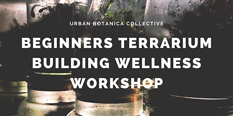 Beginners Terrarium Building Wellness Workshop tickets