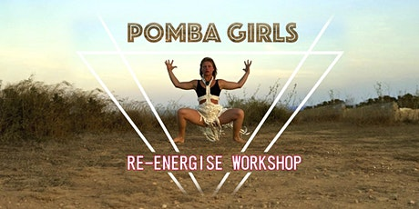 POMBA GIRLS   RE-ENERGISE WORKSHOP tickets
