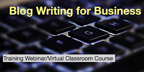Blog Writing for Business - A Webinar/Virtual Classroom Course tickets