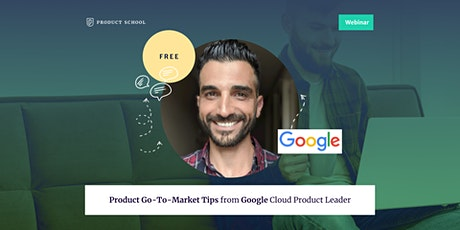 Webinar: Product Go-To-Market Tips from Google Cloud Product Leader tickets
