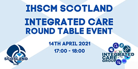 IHSCM Scotland Integrated Care Round Table Event tickets
