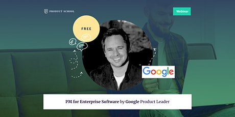 Webinar: PM for Enterprise Software by Google Product Leader tickets