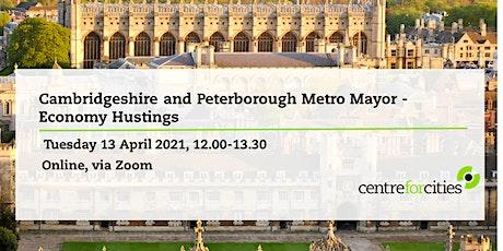 Cambridgeshire and Peterborough Metro Mayor - Economy Hustings tickets