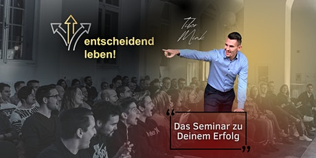 entscheidend leben. - Das Seminar zu deinem Erfolg Tickets
