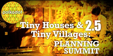Tiny Houses & Tiny Villages 2.5 : Planning Summit tickets