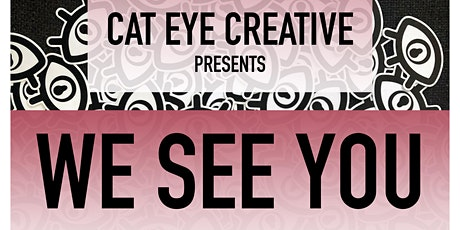 """We See You"" Group Exhibition @ Cat Eye Creative tickets"