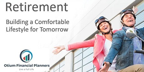 Retirement - Building a Comfortable Lifestyle for Tomorrow - 3/15/2021 tickets