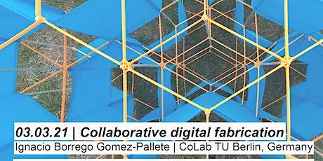 Collaborative Digital Fabrication tickets