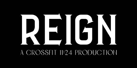 REIGN - A CrossFit 11:24 Production tickets