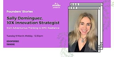 Founders' Stories – Sally Dominguez, 10x Innovation Strategist