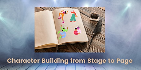 Character Building from Stage to Page tickets