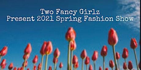 Two Fancy Girlz Presents- 2021 Spring Fashion Show tickets