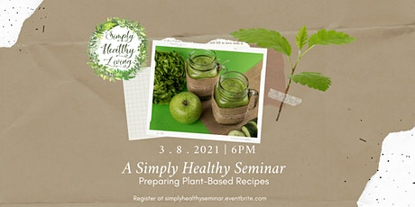 A Simply Healthy Seminar on Preparing Plant-based Recipes tickets