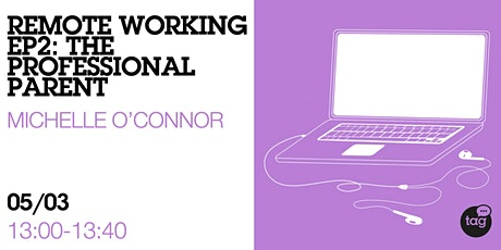 Remote Working Ep. 2: The professional parent tickets